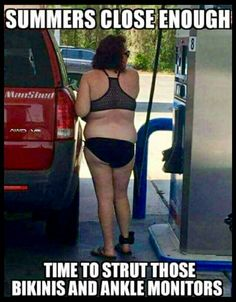 Gassing up to go to Walmart in her best jewelry...including that awesome ankle monitor...