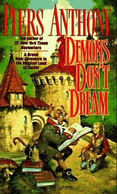 Demons Don't Dream (1993)  (Book 16 in the Xanth series)  A novel by Piers Anthony