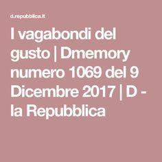 I vagabondi del gusto | Dmemory numero 1069 del 9 Dicembre 2017 | D - la Repubblica