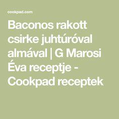 Baconos rakott csirke juhtúróval almával   G Marosi Éva receptje - Cookpad receptek