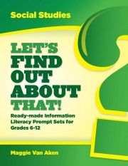 Let's Find Out About That! Ready-made Information Literacy Prompt Sets for Grades 6-12 (Social Studies) by Maggie Van Aken includes 25 detailed prompts with everything you need to implement successful guided-inquiry units that align with Common Core standards. Available à la Carte. Click to download.