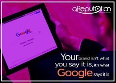 Your #brand isn't what you say it is, it's what #Google say it is. #ORM #Online #Repuation #management #DigitalTransformation #digitalbranding