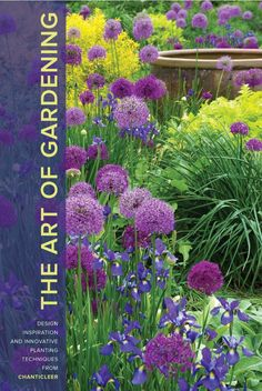 """The Art of Gardening: Design Inspiration and Innovative Planting Techniques from Chanticleer,"""
