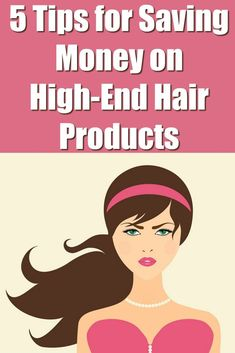5 Tips for Saving Money on High-End Hair Products