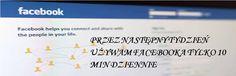Używam Facebooka przez 10 min dziennie