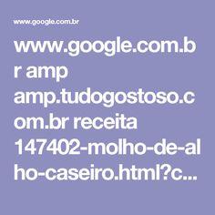 www.google.com.br amp amp.tudogostoso.com.br receita 147402-molho-de-alho-caseiro.html?client=ms-android-motorola