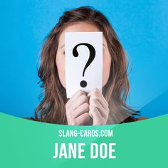 """Jane Doe"" is an unidentified woman. Example: The police found Jane Doe buried under the blanket in the back yard. #slang #saying #sayings #phrase #phrases #expression #expressions #english #englishlanguage #learnenglish #studyenglish #language #vocabulary #dictionary #grammar #efl #esl #tesl #tefl #toefl #ielts #toeic #englishlearning #unidentified #janedoe"