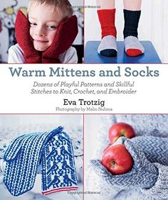 Warm Mittens and Socks Dozens of Playful Patterns and Skillful Stitches t -- Visit the image link more details.