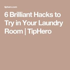 6 Brilliant Hacks to Try in Your Laundry Room | TipHero