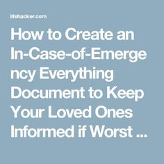 How to Create an In-Case-of-Emergency Everything Document to Keep Your Loved Ones Informed if Worst Comes to Worst Emergency Preparedness Kit, Emergency Preparation, Emergency Planning, Family Emergency Binder, In Case Of Emergency, When Someone Dies, Funeral Planning, After Life, End Of Life
