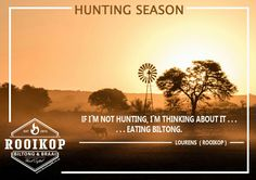 If I'm not hunting, I'm thinking about it. . . . eating biltong.