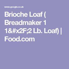 Brioche Loaf ( Breadmaker 1 1/2 Lb. Loaf) | Food.com