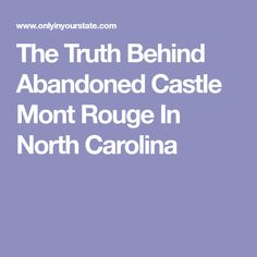 The Truth Behind Abandoned Castle Mont Rouge In North Carolina