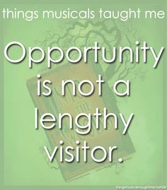 Opportunity is not a lengthy visitor - Into the Woods