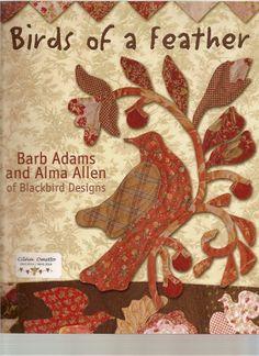 Pattern Book: Birds of a Feather by Barb Adams Alma Allen of Blackbird Designs Bird Applique, Wool Applique, Applique Patterns, Applique Quilts, Quilt Patterns, Stitch Patterns, Primitive Quilts, Blackbird Designs, Quilting