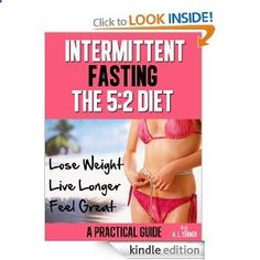 Intermittent Fasting - The 5:2 Diet - A Practical Guide (Lose Weight, Live Longer, Feel Great)