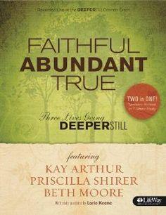 Faithful, Abundant, True - Member Book: Beth Moore, Priscilla Shirer, Kay Arthur: 9781415868980: Amazon.com: Books