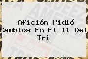http://tecnoautos.com/wp-content/uploads/imagenes/tendencias/thumbs/aficion-pidio-cambios-en-el-11-del-tri.jpg Seleccion Mexicana. Afición pidió cambios en el 11 del Tri, Enlaces, Imágenes, Videos y Tweets - http://tecnoautos.com/actualidad/seleccion-mexicana-aficion-pidio-cambios-en-el-11-del-tri/