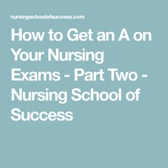 How to Get an A on Your Nursing Exams - Part Two - Nursing School of Success Nursing Classes, Nursing Exam, Nursing School Tips, Nursing Tips, Nursing Notes, Rn Classes, Nursing Major, Nursing Career, Nursing Schools