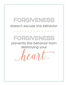Forgiveness doesn't excuse the behavior.  Forgiveness prevents the behavior from destroying your heart. - Inspirational Quote | landeelu.com  Free printable!