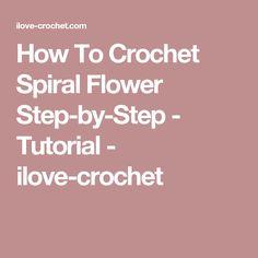 How To Crochet Spiral Flower Step-by-Step - Tutorial - ilove-crochet