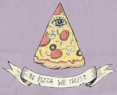 """In pizza we trust."""
