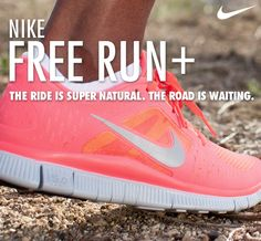 NIKE FREE RUN+  The ride is super natural. The road is waiting.