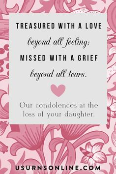"""Daughter loss condolence messages: """"Treasured with a love beyond all feeling; missed with a grief beyond all tears. Our condolences at the loss of your daughter."""" Condolence Messages, Condolences, Funeral Eulogy, Sympathy Quotes, Funeral Arrangements, Grief Loss, Words Of Comfort, Memories Quotes, Losing Someone"""