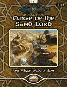 CURSE OF THE SAND LORD: In this introductory adventure for the LAND OF FIRE setting from Triple Ace Games, an ancient evil awakens by a caravan track near the Pillars of Suleiman. Includes eight pre-made characters.