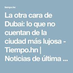 La otra cara de Dubai: lo que no cuentan de la ciudad más lujosa - Tiempo.hn | Noticias de última hora y sucesos de Honduras. Deportes, Ciencia y Entretenimiento en general.