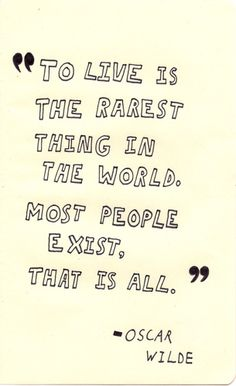 """To live is the rarest thing in the world. Most people exist, that is all."" - Oscar Wilde #quotes"