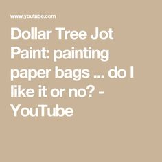 Dollar Tree Jot Paint:  painting paper bags ... do I like it or no? - YouTube