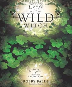 Craft of the Wild Witch: Green Spirituality & Natural Enchantment by Poppy Palin