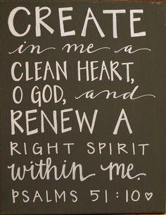 Create in me a clean heart O God . . .
