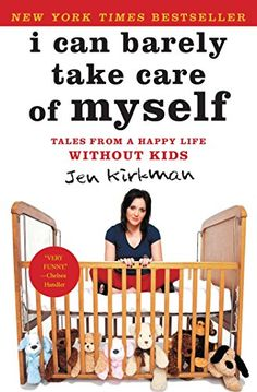 I Can Barely Take Care of Myself: Tales From a Happy Life Without Kids (English Edition) de [Kirkman, Jen]