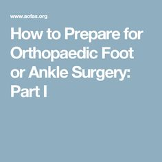 How to Prepare for Orthopaedic Foot or Ankle Surgery: Part II Plantar Fasciitis Remedies, Ankle Surgery, Surgery Recovery, Broken Leg, Get Moving, Good To Know, Health, Walking Cast, Happy