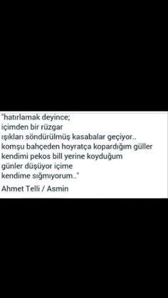 Hatırlamak deyince  İçimden bir rüzgar Işıkları söndürülmüş kasabalar geçiyor Ahmet Telli