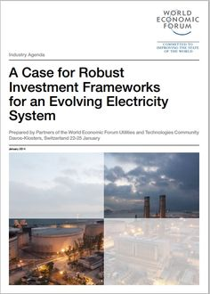 A Case for Robust Investment Frameworks for an Evolving Electricity System - a report from the World Economic Forum, published in January 2014