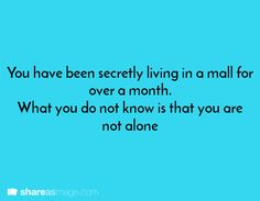 You have been secretly living in a mall for over a month. What you do not know is that you are not alone.