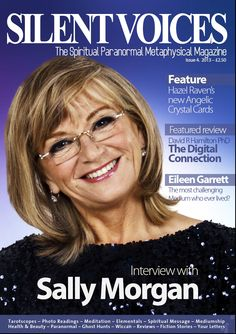In this issue, we have a exclusive interview  with one of the UK's biggest names Sally Morgan (psychic Sally) A Featured digital review with David R Hamilton PhD, and a exclusive from one of Silent Voices Columnits Hazel Raven talking about the new angelic crystal cards. plus a great mix of articles from our regular columnists.  Out March 2013 £2.50