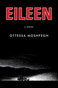 Eileen | Ottessa Moshfegh | 9781594206627 | NetGalley