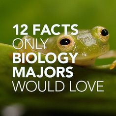 12 Facts Only Biology Majors Would Love