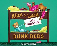 Alice & Lucy Will Work for Bunk Beds by Jaime Temairik https://www.amazon.com/dp/1484708164/ref=cm_sw_r_pi_dp_x_gBoRxbSS0JZ0N