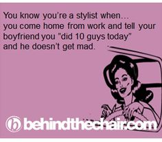 You know you're a stylist when...  LOVE THIS LOL--were they happy? That's all that matters!;)