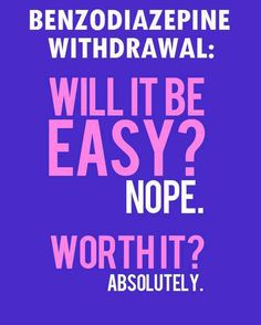 Benzodiazepine withdrawal: Will it be easy? Nope. Worth it? Absolutely.