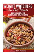 Weight Watchers One Pot Cookbook: 200+ One Pot Meals, Quick and Easy Meals for Weight Loss & Healthy Eating: Slow Cooker, Pressure Cooker, Dutch Oven