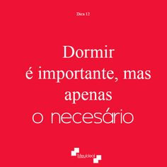 #Dica12 Dormir é importante, mas apenas o necessário