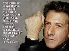 Dustin Hoffman  - Movie Actor Quote - Film Actor Quote  -    #dustinhoffman