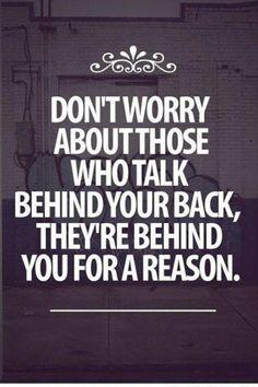 """"""" no te preocupes por los que hablan a tus espaldas, están detrás de ti por una razón """""""