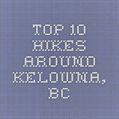 Top 10 Hikes around Kelowna, bc Hiking With Kids, Camping And Hiking, Travel With Kids, Hiking Trails, Rv Camping, O Canada, Canada Travel, Things To Do In Kelowna, Rv Parks